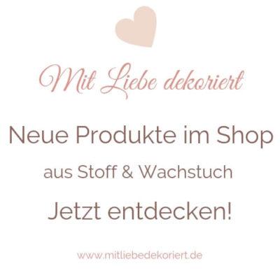 Neue Produkte im Shop Mit Liebe dekoriert